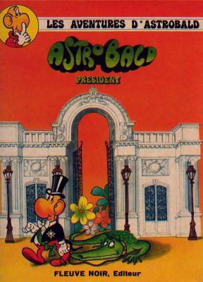 ASTROBALD - Astrobald président  - Tome 1 - Grand format