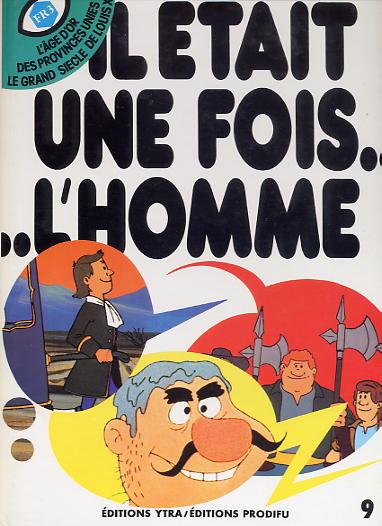 IL ÉTAIT UNE FOIS... L'HOMME - L'age d'or des provinces unies,le grand siècle de Louis XIV  - Tome 9 - Grand format