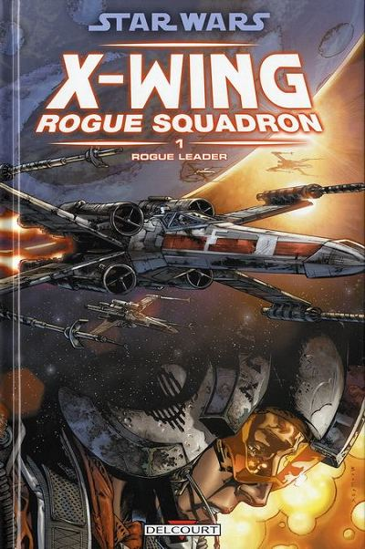 STAR WARS - X-WING ROGUE SQUADRON (DELCOURT) - Rogue Leader  - Tome 1 - Grand format